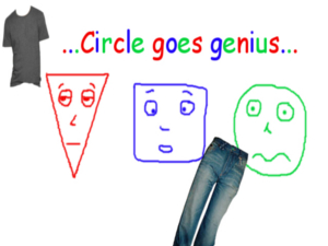 Triangle Square and Circle - Circle goes genius
